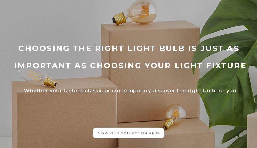 Whether your taste is classic or contemporary discover the right bulb for you